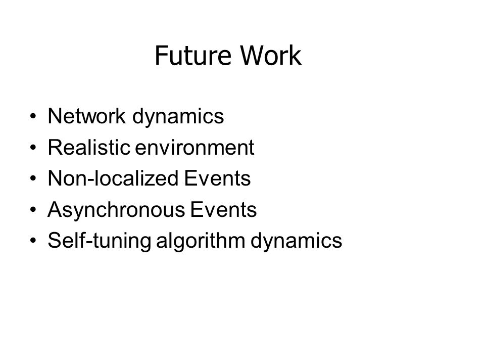 Future Work Network dynamics Realistic environment