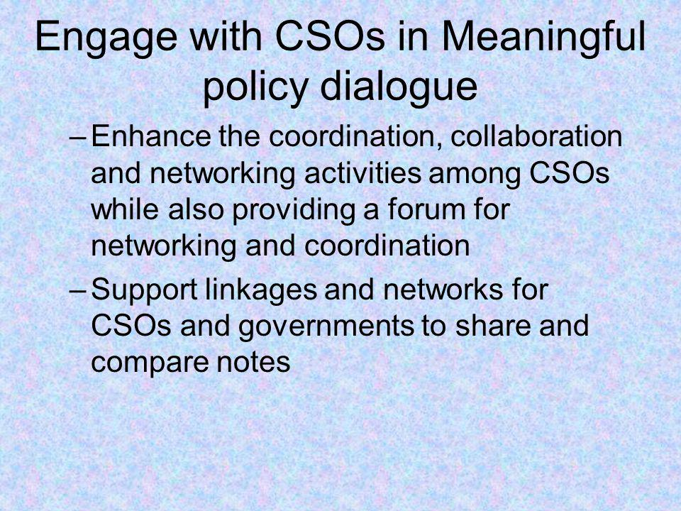 Engage with CSOs in Meaningful policy dialogue