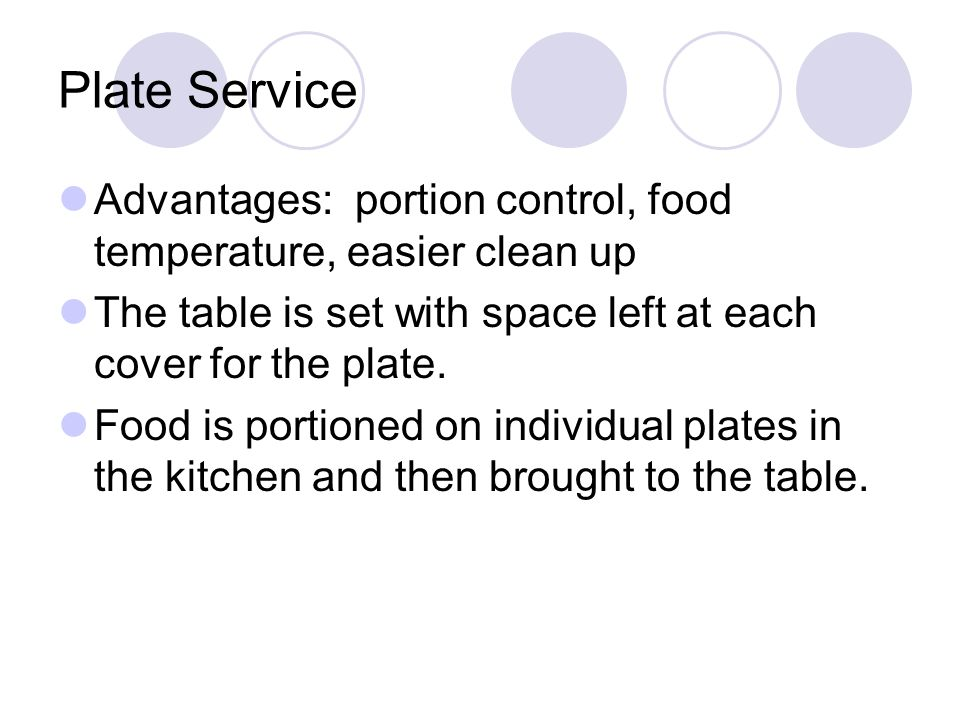 Plate Service Advantages: portion control, food temperature, easier clean up. The table is set with space left at each cover for the plate.
