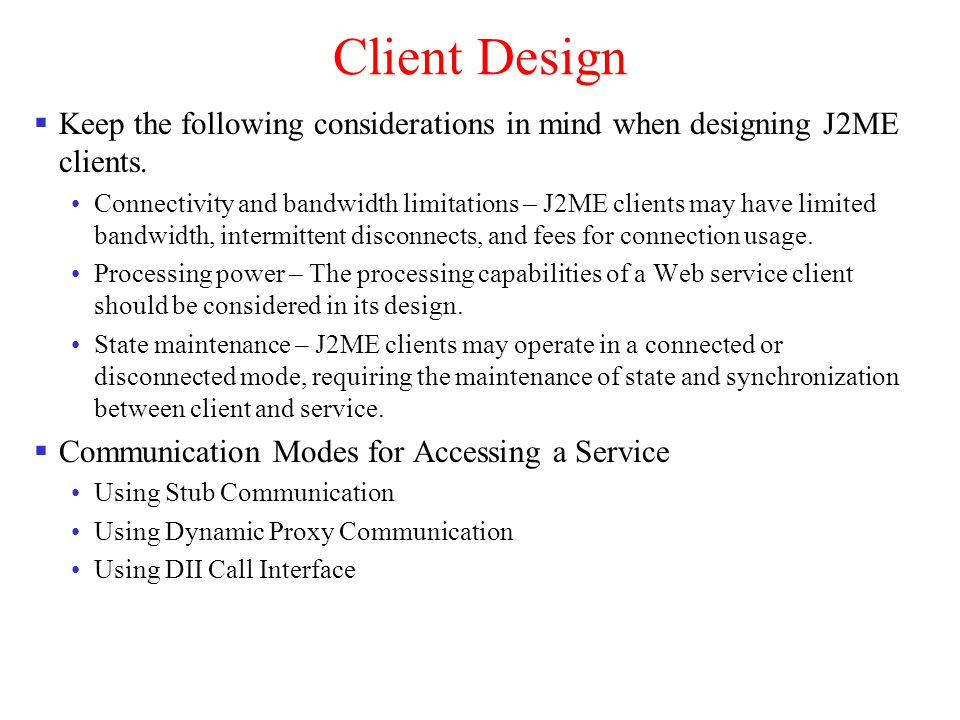 Client Design Keep the following considerations in mind when designing J2ME clients.