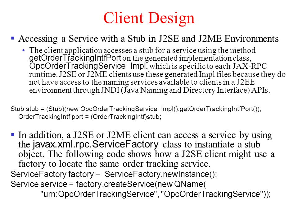 Client Design Accessing a Service with a Stub in J2SE and J2ME Environments.