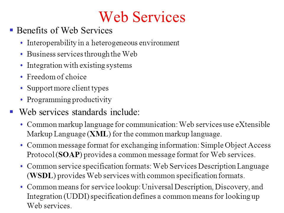 Web Services Benefits of Web Services Web services standards include: