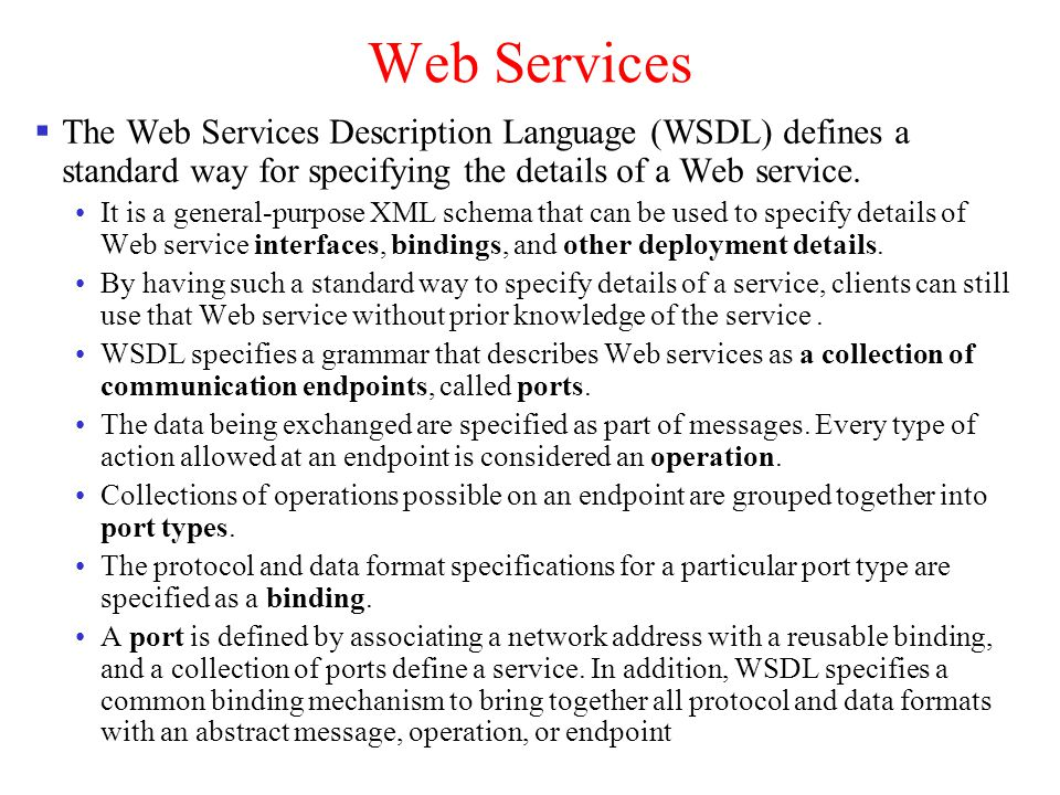 Web Services The Web Services Description Language (WSDL) defines a standard way for specifying the details of a Web service.