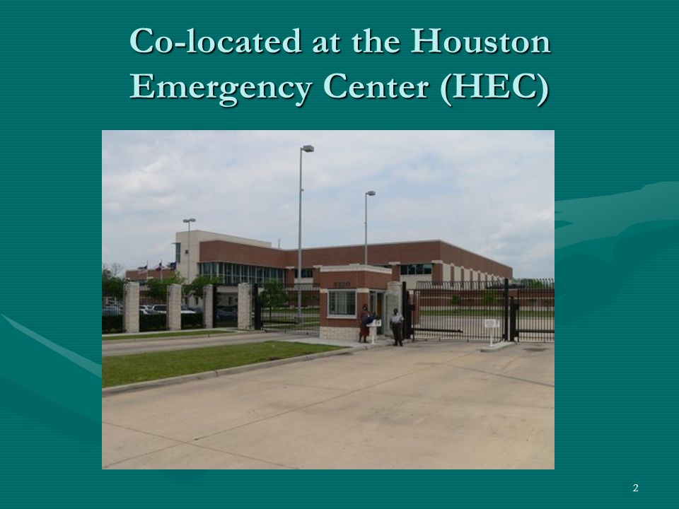 Co-located at the Houston Emergency Center (HEC)
