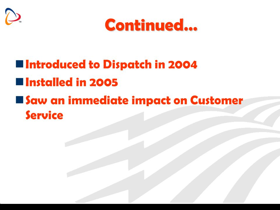 Continued… Introduced to Dispatch in 2004 Installed in 2005