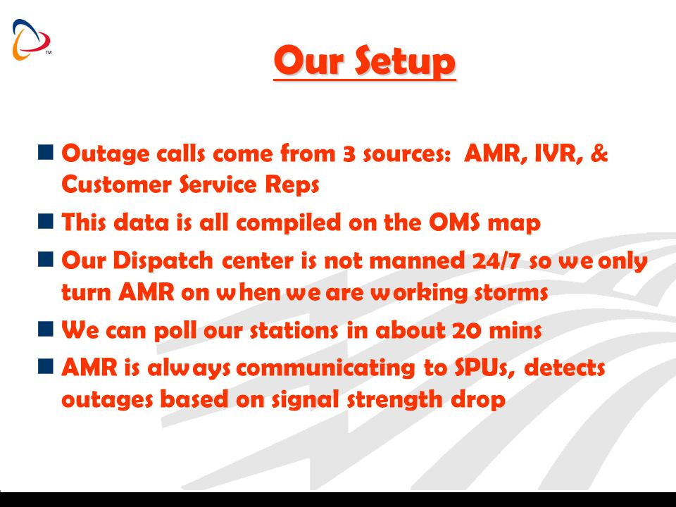 Our Setup Outage calls come from 3 sources: AMR, IVR, & Customer Service Reps. This data is all compiled on the OMS map.