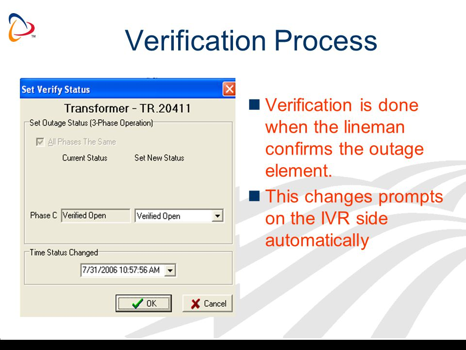 Verification Process Verification is done when the lineman confirms the outage element.
