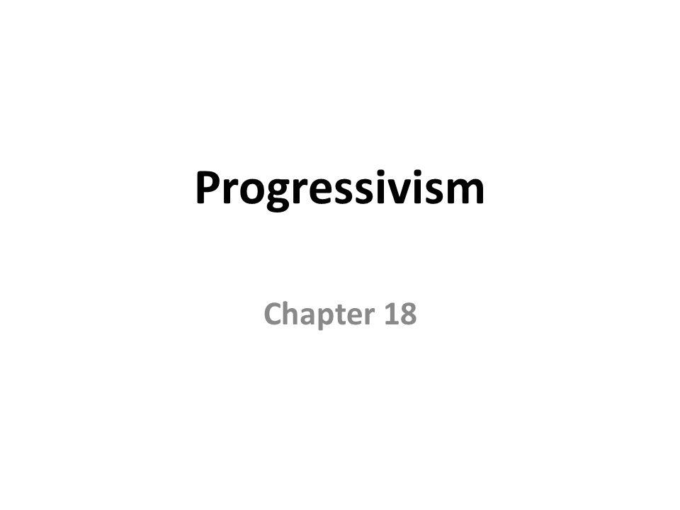 Progressivism Chapter 18