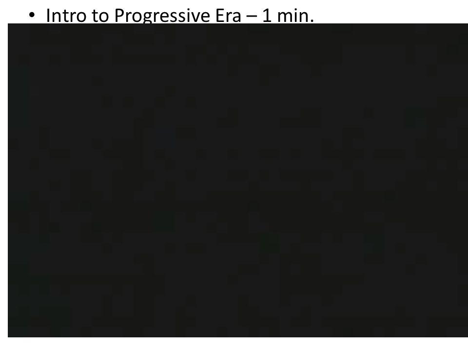 Intro to Progressive Era – 1 min.