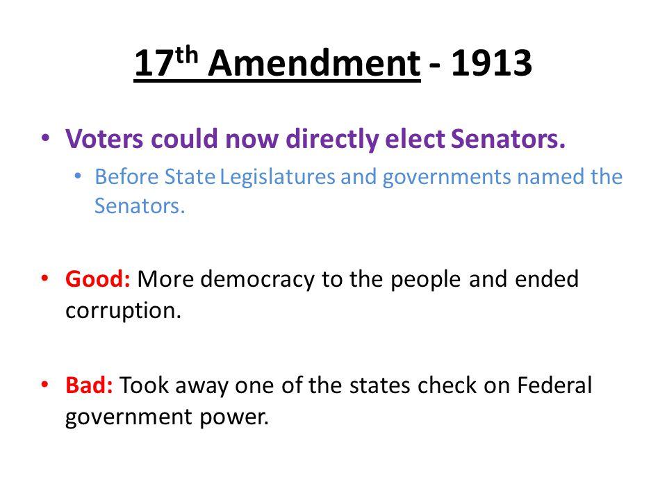 17th Amendment - 1913 Voters could now directly elect Senators.