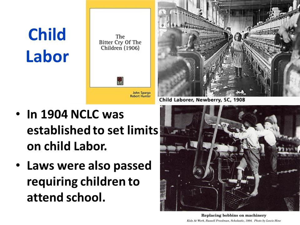 Child Labor In 1904 NCLC was established to set limits on child Labor.