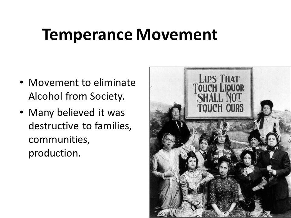 Temperance Movement Movement to eliminate Alcohol from Society.