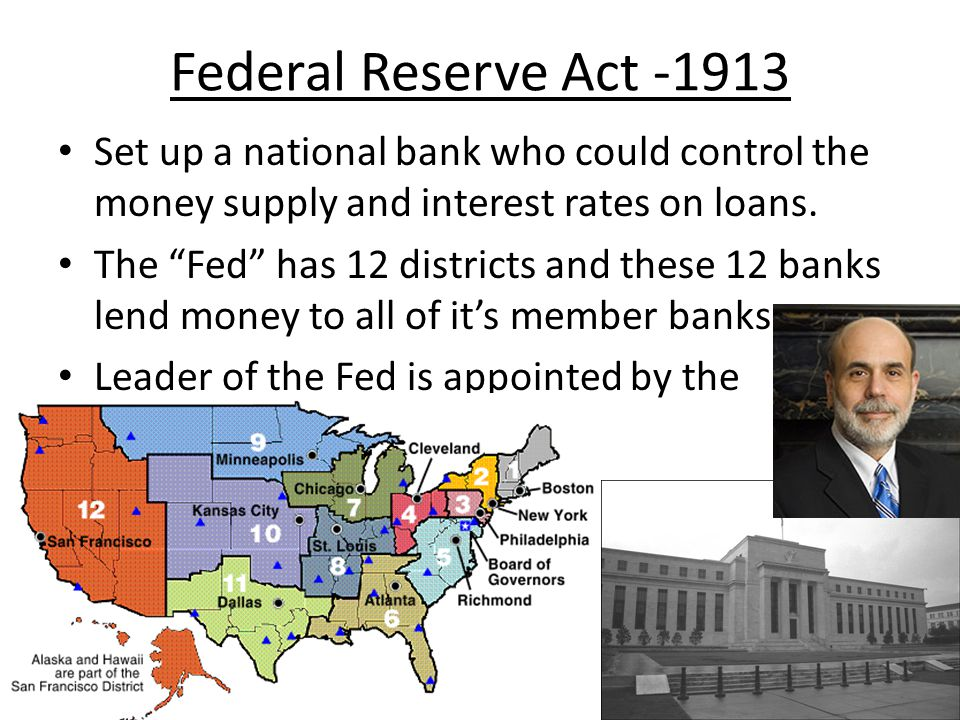Federal Reserve Act -1913 Set up a national bank who could control the money supply and interest rates on loans.