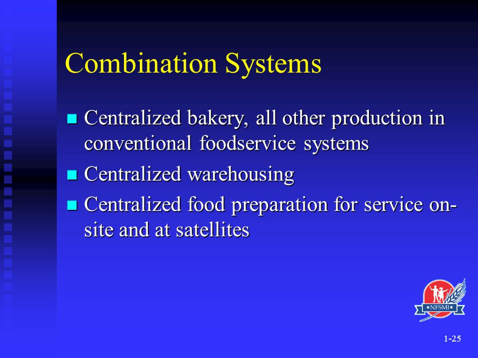 Combination Systems Centralized bakery, all other production in conventional foodservice systems. Centralized warehousing.