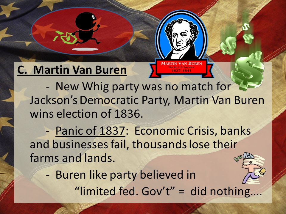 - Buren like party believed in limited fed. Gov't = did nothing….