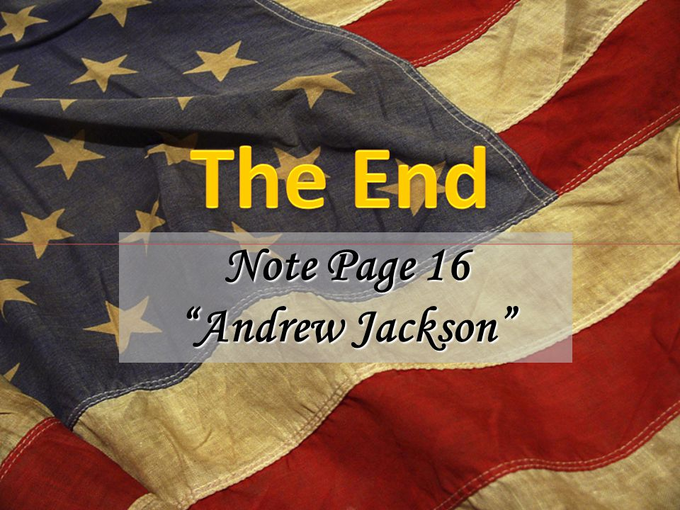 The End Note Page 16 Andrew Jackson