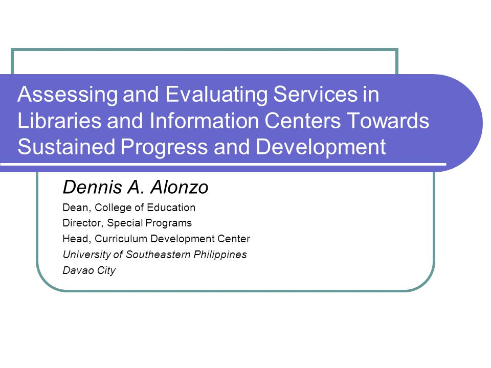 Assessing and Evaluating Services in Libraries and Information Centers Towards Sustained Progress and Development