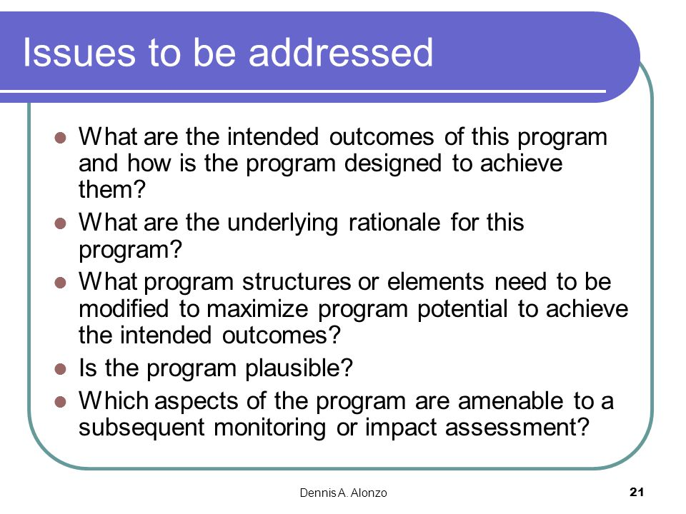 Issues to be addressed What are the intended outcomes of this program and how is the program designed to achieve them