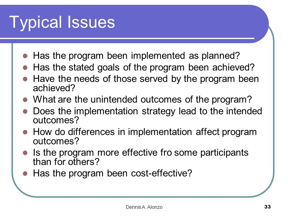 Typical Issues Has the program been implemented as planned