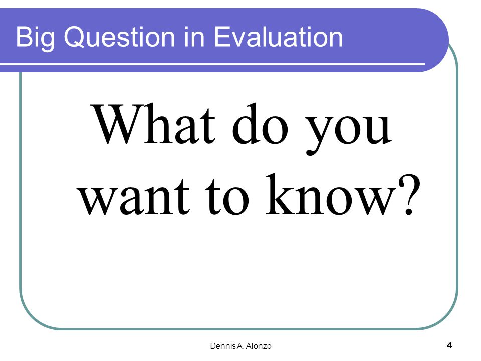 Big Question in Evaluation