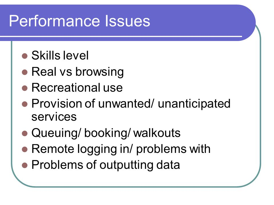 Performance Issues Skills level Real vs browsing Recreational use