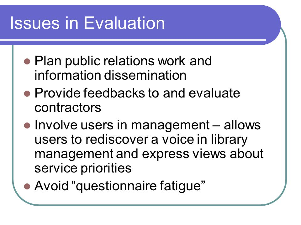 Issues in Evaluation Plan public relations work and information dissemination. Provide feedbacks to and evaluate contractors.