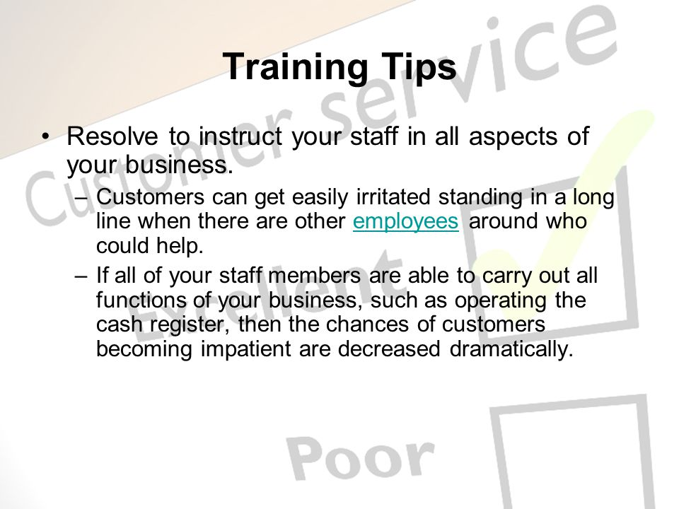 Training Tips Resolve to instruct your staff in all aspects of your business.