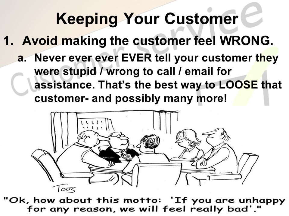 Keeping Your Customer Avoid making the customer feel WRONG.