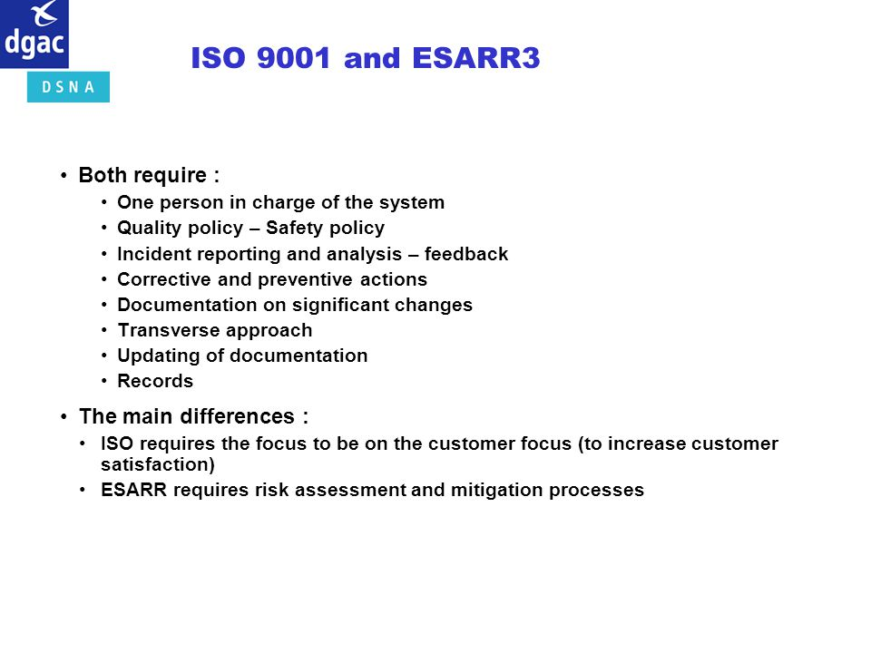 ISO 9001 and ESARR3 Both require : The main differences :