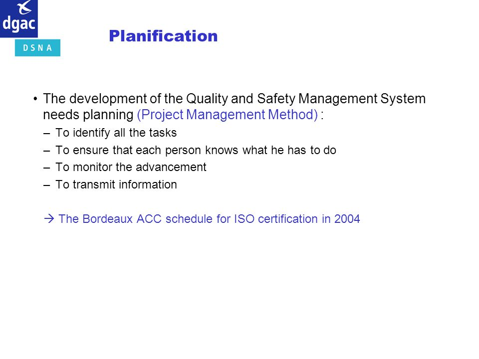 Planification The development of the Quality and Safety Management System needs planning (Project Management Method) :