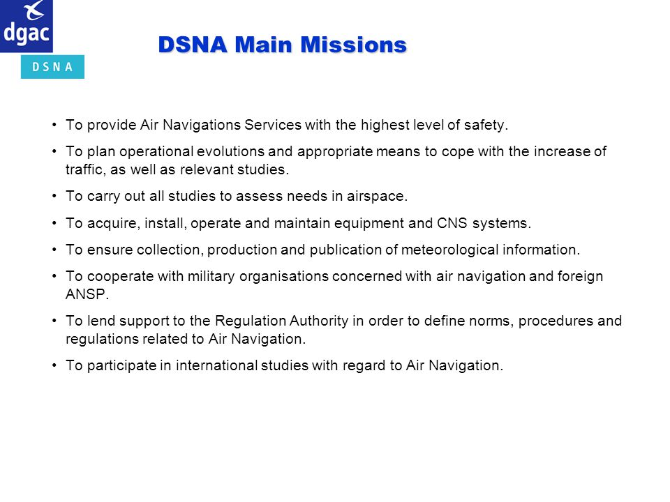 DSNA Main Missions To provide Air Navigations Services with the highest level of safety.