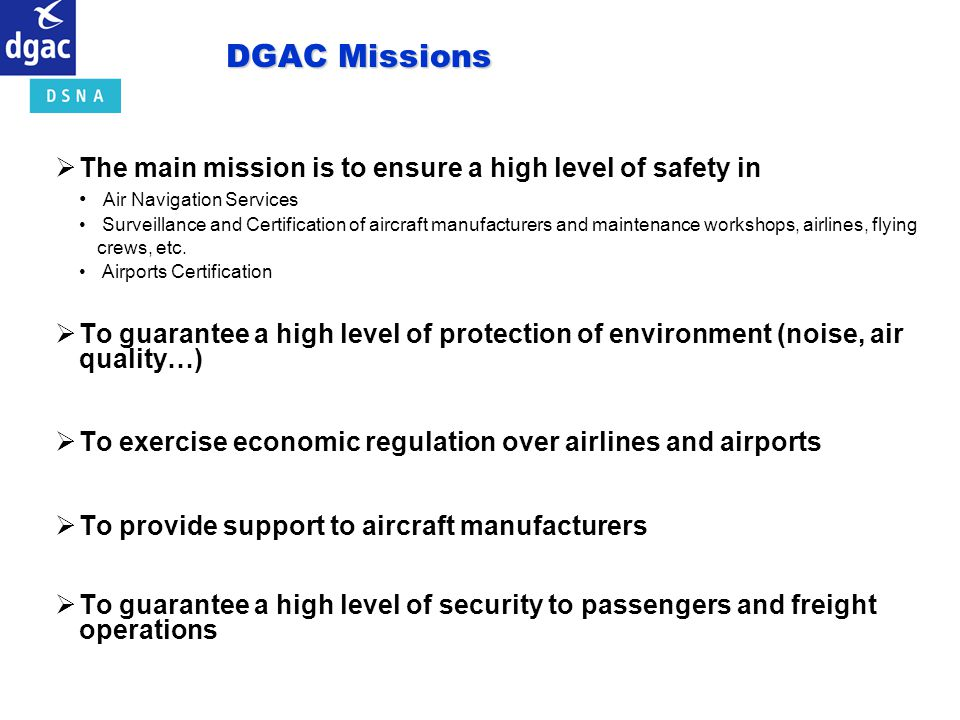 DGAC Missions The main mission is to ensure a high level of safety in
