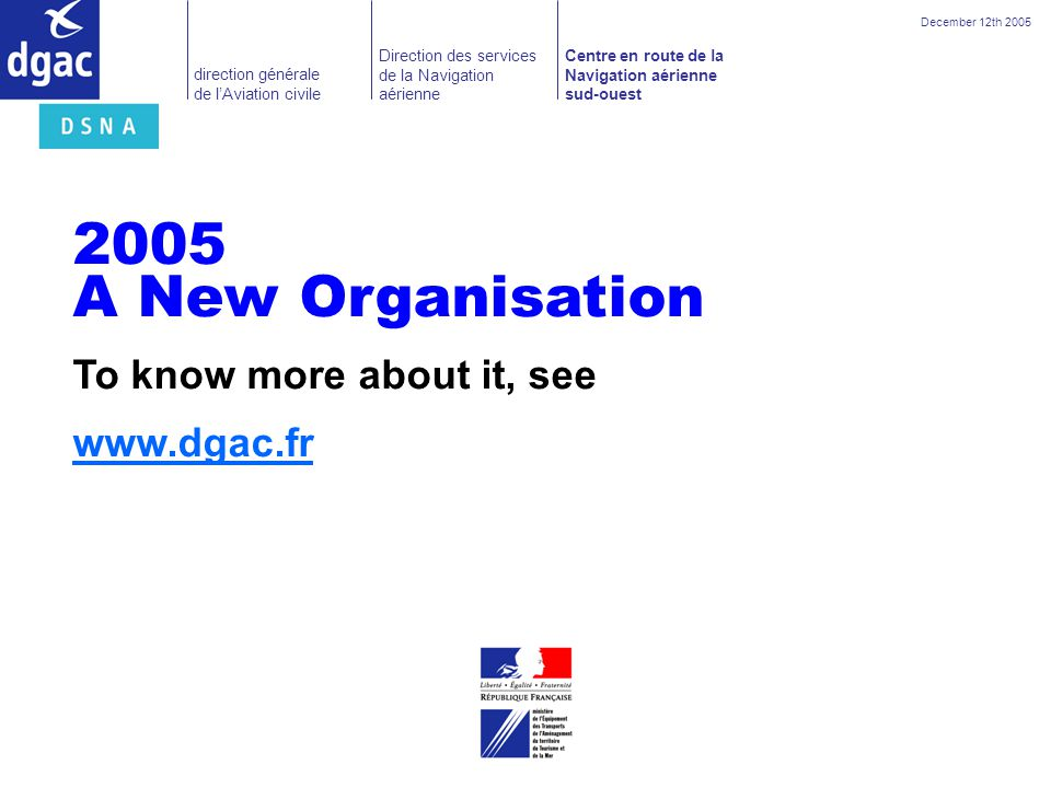 2005 A New Organisation To know more about it, see www.dgac.fr