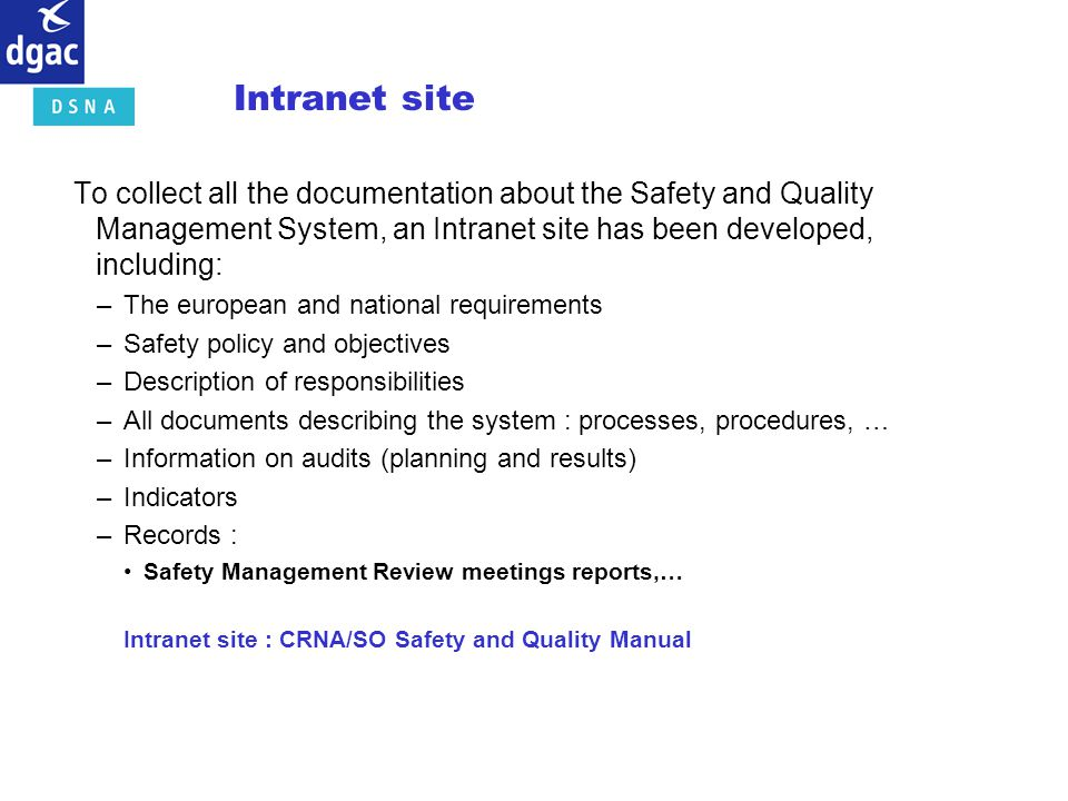 Intranet site To collect all the documentation about the Safety and Quality Management System, an Intranet site has been developed, including: