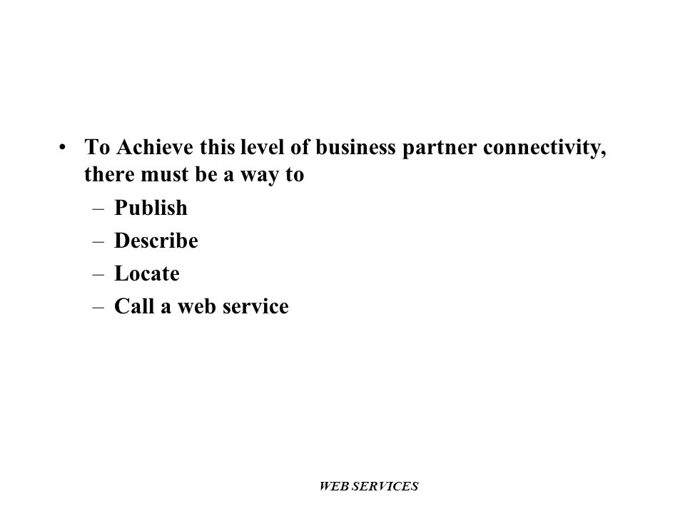 To Achieve this level of business partner connectivity, there must be a way to