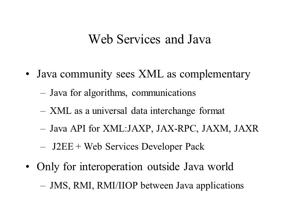 Web Services and Java Java community sees XML as complementary