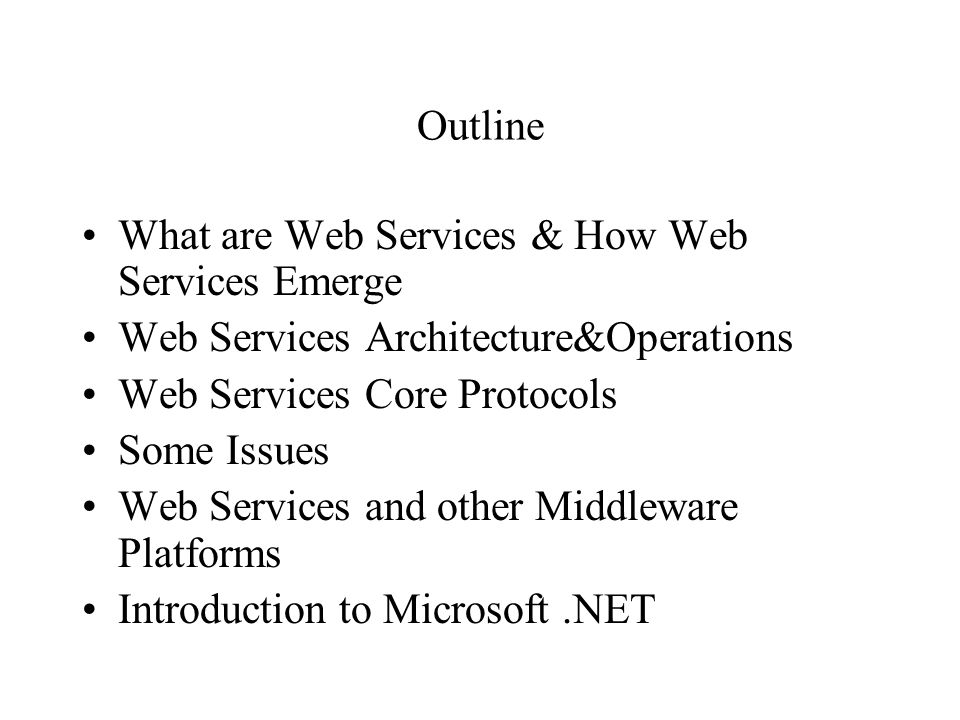 Outline What are Web Services & How Web Services Emerge. Web Services Architecture&Operations. Web Services Core Protocols.
