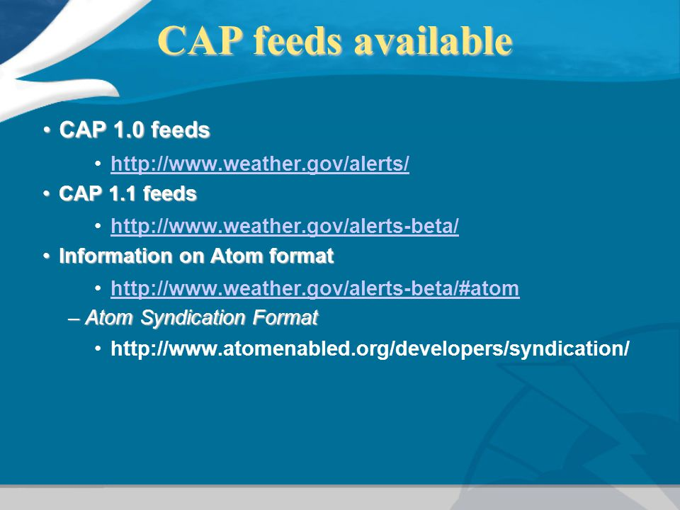 CAP feeds available CAP 1.0 feeds http://www.weather.gov/alerts/