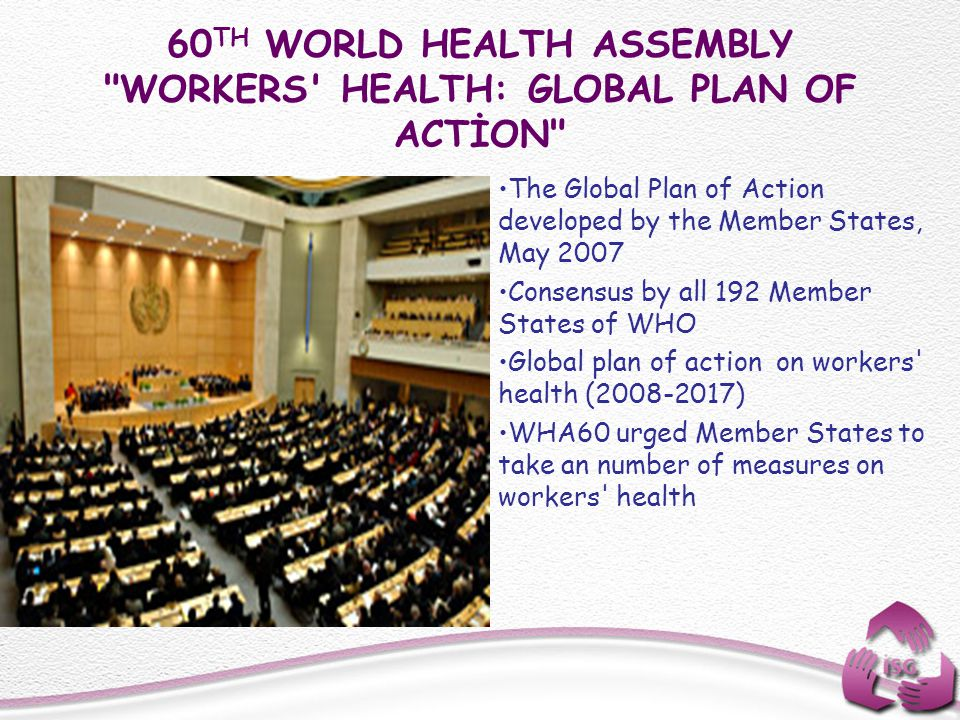 60TH WORLD HEALTH ASSEMBLY WORKERS HEALTH: GLOBAL PLAN OF ACTİON