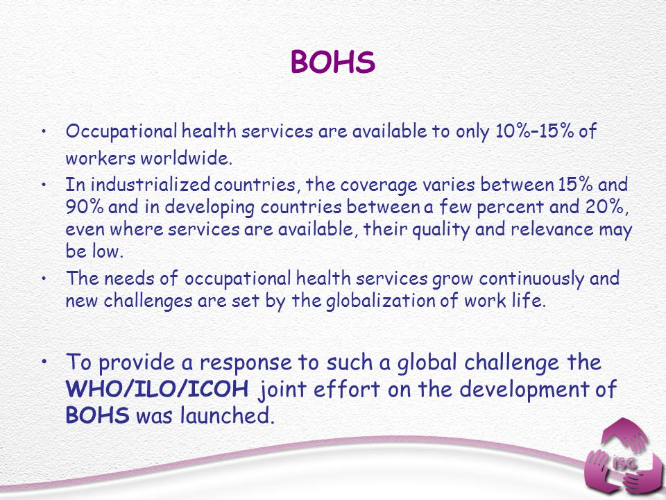 BOHS Occupational health services are available to only 10%–15% of. workers worldwide.