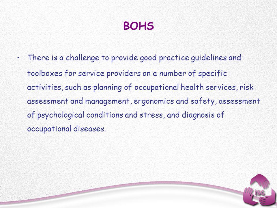 BOHS There is a challenge to provide good practice guidelines and