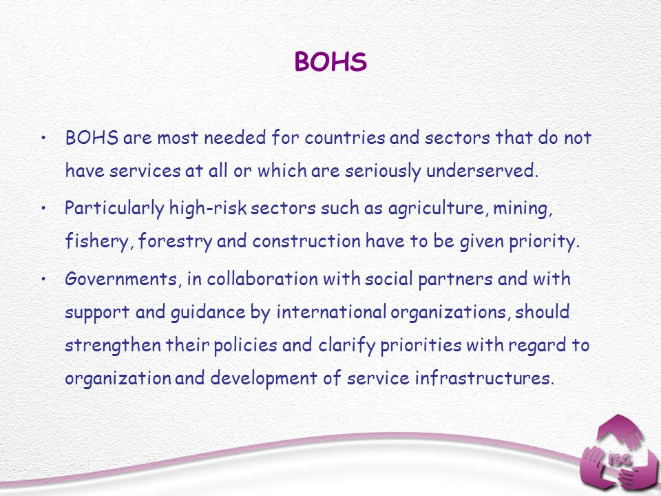 BOHS BOHS are most needed for countries and sectors that do not have services at all or which are seriously underserved.