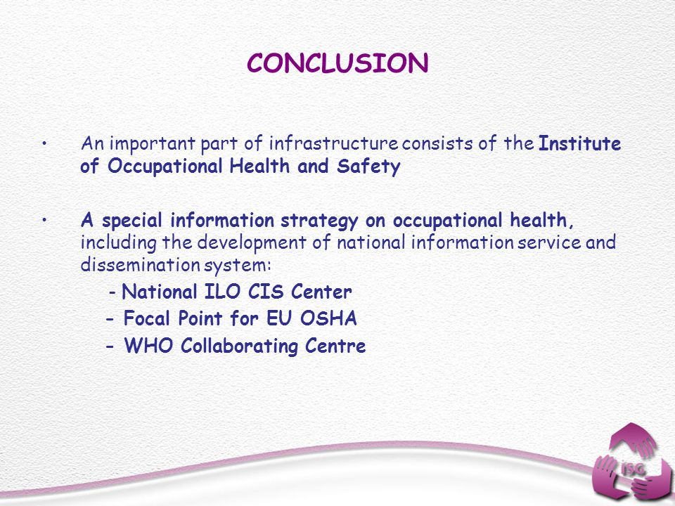 CONCLUSION An important part of infrastructure consists of the Institute of Occupational Health and Safety.