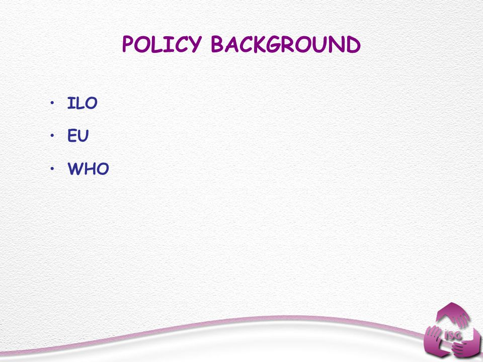 POLICY BACKGROUND ILO EU WHO