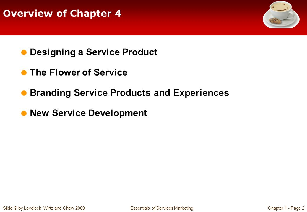 Overview of Chapter 4 Designing a Service Product. The Flower of Service. Branding Service Products and Experiences.