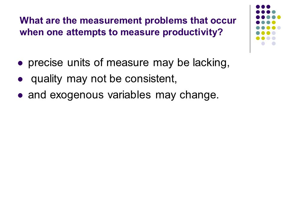 precise units of measure may be lacking,