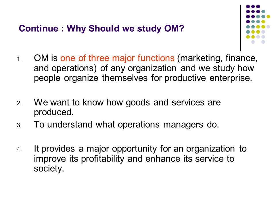 Continue : Why Should we study OM