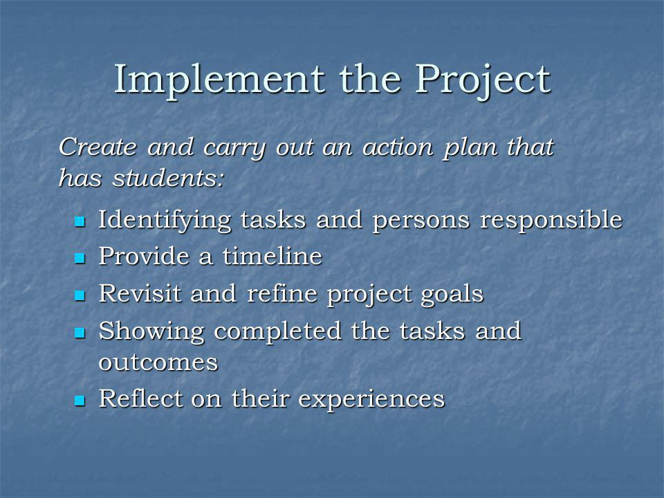 Implement the Project Create and carry out an action plan that has students: Identifying tasks and persons responsible.