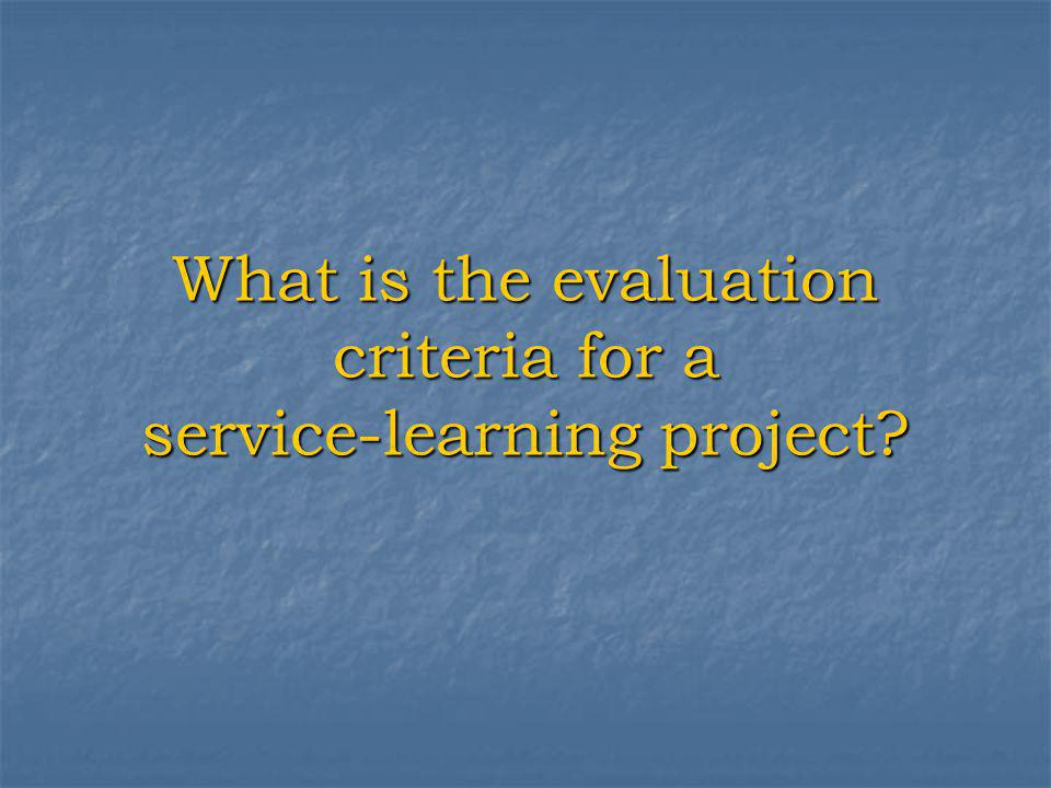 What is the evaluation criteria for a service-learning project