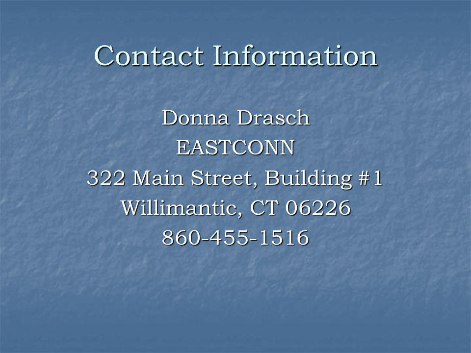 Contact Information Donna Drasch. EASTCONN. 322 Main Street, Building #1. Willimantic, CT
